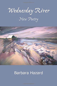 Wednesday River - New Poetry Book by Barbara Hazard